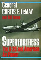 Superfortress: The Story of the B-29 and American Air Power