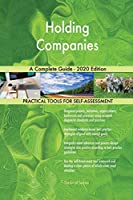 Holding Companies A Complete Guide - 2020 Edition