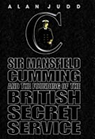 The Quest for C: Mansfield Cumming and the Founding of the Secret Service