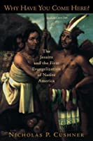 Why Have You Come Here?: The Jesuits and the First Evangelization of Native America【洋書】 [並行輸入品]