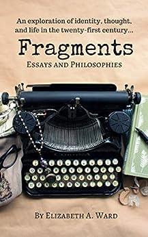 Fragments: Essays and Philosophies by [Ward, Elizabeth]