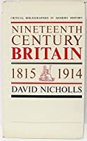 CRITICAL BIBLIOGRAPHIES IN MODERN HISTORY: NINETEENTH-CENTURY BRITAIN, 1815-1914.