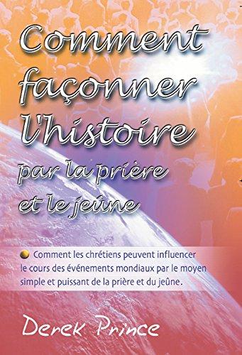 Download Comment façonner l'histoire par la prière et le jeûne (French Edition) B01F5JOXZ8