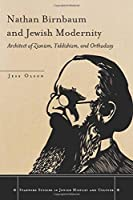 Nathan Birnbaum and Jewish Modernity: Architect of Zionism, Yiddishism, and Orthodoxy (Stanford Studies in Jewish History and Culture)