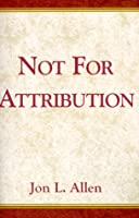 Not for Attribution: A Treasury of Public Relations/Public Affairs Anecdotes