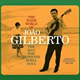 The Warm World of João Gilberto. The Man Who Invented Bossa Nova
