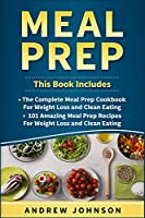 Meal Prep: The Complete Meal Prep Cookbook for Weight Loss and Clean Eating, 101 Amazing Meal Prep Recipes for Weight Loss and Clean Eating