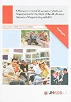 Nongovernmental Organization's National Response to HIV: The Work of the All-ukrainian Network of People Living With HIV (Unaids Best Practice Collection)