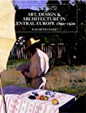 Art, Design, and Architecture in Central Europe 1890-1920 (The Yale University Press Pelican History of Art Series)
