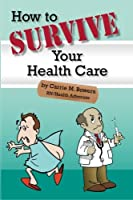 How to Survive Your Health Care