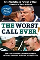 The Worst Call Ever!: The Most Infamous Calls Ever Blown by Referees Umpires and Other Blind Officials [並行輸入品]