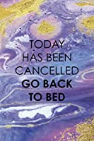 Today Has Been Cancelled Go Back To Bed: Sleepy People Notebook Journal Composition Blank Lined Diary Notepad 120 Pages Paperback Colors