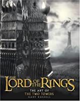 """The Art of the """"Two Towers"""" (The """"Lord of the Rings"""")"""