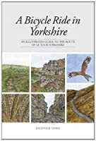 A Bicycle Ride in Yorkshire: An Illustrated Guide to the Route of Le Tour Yorkshire