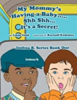 My Mommy's Having a Baby..... Sh Sh. It's a Secret!: Joshua B. Series Book One