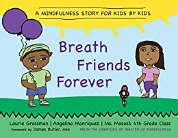 Breath Friends Forever: A Mindfulness Story for Kids by Kids by [Grossman, Laurie]