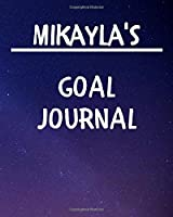 Mikayla's Goal Journal: 2020 New Year Planner Goal Journal Gift for Mikayla  / Notebook / Diary / Unique Greeting Card Alternative