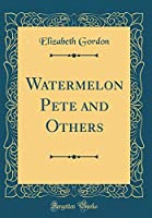 Watermelon Pete and Others (Classic Reprint)