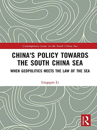China's Policy towards the South China Sea: When Geopolitics Meets the Law of the Sea (Contemporary Issues in the South China Sea)