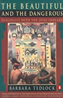The Beautiful and the Dangerous: Dialogues with the Zuni Indians
