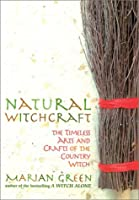 Natural Witchcraft: The Timeless Arts and Crafts of the Country Witch (Natural Way)