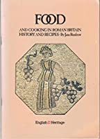 Food and Cooking in Roman Britain: History and Recipes