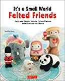 It's a Small World Felted Frie―Cute and Cuddly Needle Felted Figures from Around the World