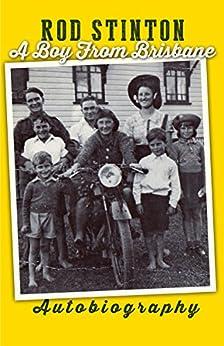 Rod Stinton: A Boy from Brisbane by [Stinton, Rod]