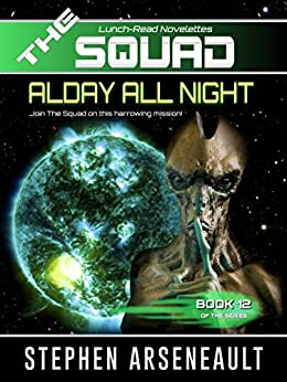 THE SQUAD Alday All Night: (Novelette 12) by [Arseneault, Stephen]
