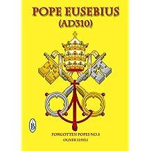 Pope Eusebius (ad310) (Forgotten Poples Book 1)