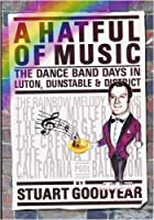 A Hatful of Music: A Personal Reflection of the Dance Band Days in Luton, Dunstable and District
