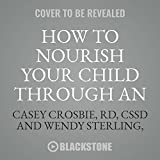 How to Nourish Your Child Through an Eating Disorder: A Simple, Plate-by-plate Approach Rebuilding Healthy Relationship With Food Blackstone Pub