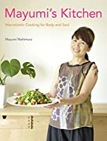 (英文版) マユミのプチマクロレシピ - Mayumi's Kitchen: Macrobiotic Cooking for Body and Soul