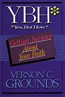 Yes, But How?: Getting Serious About Your Faith