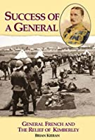 Success of a General: General French and the Relief of Kimberley