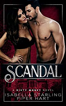 Scandal (A Dirty Money Novel) by [Starling, Isabella, Hart, Piper]