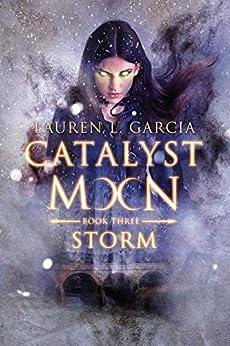 Catalyst Moon: Book Three: Storm by [Garcia, Lauren L.]