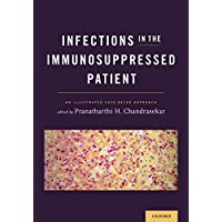 Infections in the Immunosuppressed Patient: An Illustrated Case-Based Approach (English Edition)