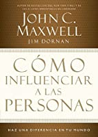 Como influenciar a las personas / How to Influence People: Haz una diferencia en tu mundo / Make a Difference in Your World
