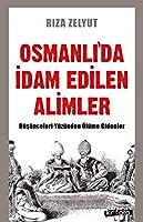 Osmanli'da Idam Edilen Alimler - Düsünceleri Yüzünden Ölüme Gidenler