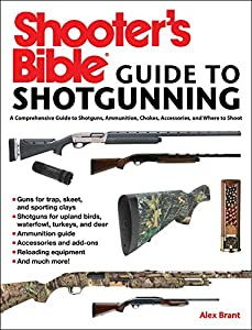 Shooter's Bible Guide to Sporting Shotguns: A Comprehensive Guide to Shotguns, Ammunition, Chokes, Accessories, and Where to Shoot (English Edition)