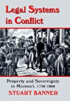 Legal Systems in Conflict: Property and Sovereignty in Missouri, 1750-1860 (LEGAL HISTORY OF NORTH AMERICA)