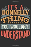 It's A Donnelly Thing You Wouldn't Understand: Want To Create An Emotional Moment For A Donnelly Family Member ? Show The Donnelly's You Care With This Personal Custom Gift With Donnelly's Very Own Family Name Surname Planner Calendar Notebook Journal