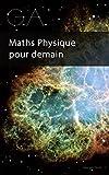 G.A.: Maths Physique pour demain (Algèbre Géométrique) (French Edition)