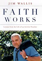 Faith Works: Lessons from the Life of an Activist Preacher