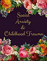 Social Anxiety and Childhood Trauma Workbook: Ideal and Perfect Gift for Social Anxiety and Childhood Trauma Workbook | Best Social Anxiety and Childhood Trauma Workbook for You, Parent, Wife, Husband, Boyfriend, Girlfriend| Gift Workbook and Notebook
