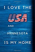 I Love The USA AndMinnesota Is My Home: My Favorite State Minnesota Birthday Gift Journal / United States Notebook / Diary Quote (6 x 9 - 110 Blank Lined Pages)