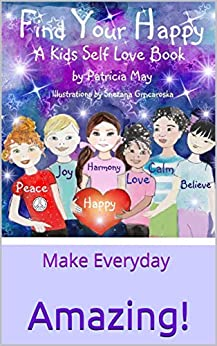 Find Your Happy: Make Everyday Amazing! (Empower Kids Series Book 1) by [May, Patricia]