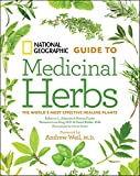 National Geographic Guide to Medicinal Herbs: T...