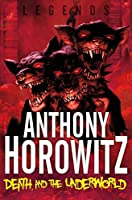 Legends: Death and the Underworld (Legends (Anthony Horowitz Quality))